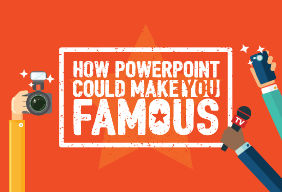 How Powerpoint Could Make You Famous